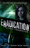 Eradication (Feast of Weeds Book Three): A Dystopian Survival Series