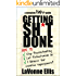 Getting Sh*t Done: How to Stop Procrastinating, Let Perfectionism Go, & Harness Your Creative Superpowers (Complete Flake Guides Book 1)