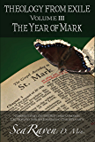 Theology From Exile Volume III The Year of Mark: Commentary on the Revised Common Lectionary for an Emerging Christianity