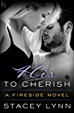 His to Cherish: A Fireside Novel