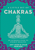 A Little Bit of Chakras: An Introduction to Energy Healing (Little Bit Series)