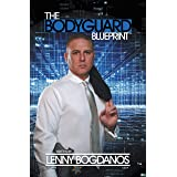 The Bodyguard Blueprint: A Field Guide to Executive Protection Business Success