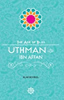 Uthman Ibn Affan (The Age Of Bliss