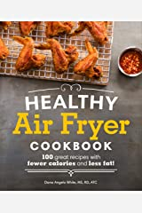 Healthy Air Fryer Cookbook: 100 Great Recipes with Fewer Calories and Less Fat Kindle Edition