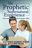 The Prophetic Supernatural Experience: The Fundamentals  of the Prophetic Office
