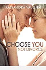 Choose You, Not Divorce Kindle Edition