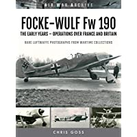 Focke-Wulf Fw 190: The Early Years - Operations Over France and Britain