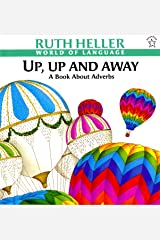 Up, Up and Away: A Book about Adverbs (World of Language) Paperback