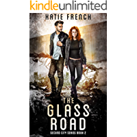 The Glass Road: A Young Adult Dystopian Romance (Second City Series Book 2)