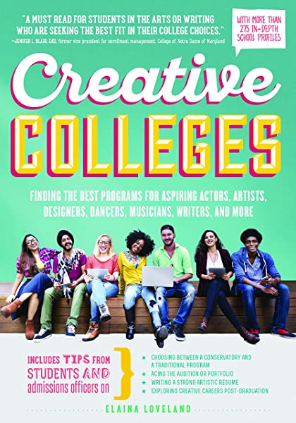 Amazon Com Creative Colleges Finding The Best Programs For Aspiring Actors Artists Designers Dancers Musicians Writers And More 9781492647119 Loveland Elaina Books