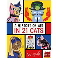A History of Art in 21 Cats: From the Old Masters to the Modernists, the Moggy as Muse: an illustrated guide (English Edition)