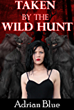 Taken by the Wild Hunt (English Edition)