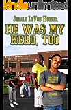 He Was My Hero, Too (The Hero Book Series 2)