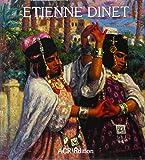 Les Orientalistes, Vol. 2: La Vie et l'oeuvre d' Etienne Dinet