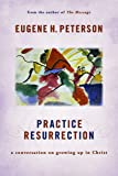 Practice Resurrection: A Conversation on Growing Up in Christ (Eugene Peterson's Five Conversations in Spiritual Theology)