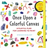 "Once Upon a Colorful Canvas: A Playful Plan for Learning to Paint--Includes an 88-Page Paperback Book Plus Two 6"" (15 CM) Square Canvases"