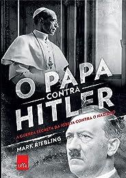O papa contra Hitler: A guerra secreta da Igreja contra o nazismo