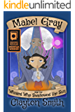 Mabel Gray and the Wizard Who Swallowed the Sun (The Adventures of Mabel Gray Book 1)