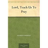 Lord, Teach Us To Pray (English Edition)