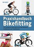 Praxishandbuch Bikefitting: Zur perfekten Sitzposition auf dem Rennrad, Zeitfahrrad und Triathlonrad (German Edition)