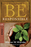 Be Responsible (1 Kings): Being Good Stewards of God's Gifts (The BE Series Commentary)