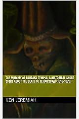 The Mummy at Nangaku Temple: A Historical Short Story about the Death of Tetsuryukai (1816-1878) Kindle Edition