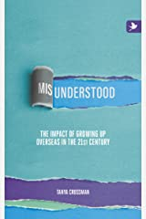 Misunderstood: The impact of growing up overseas in the 21st century Kindle Edition