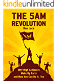The 5 AM Revolution: Why High Achievers Wake Up Early and How You Can Do It, Too