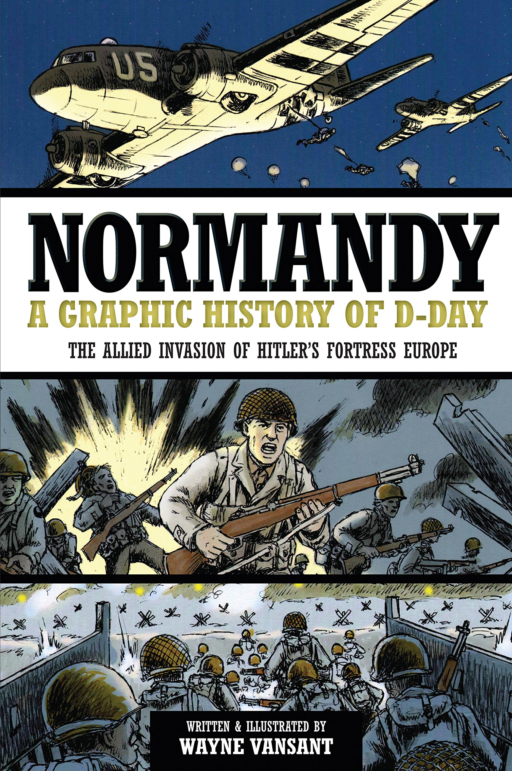 Normandy: A Graphic History of D-Day, The Allied Invasion of