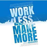 Work Less, Make More: The Counter-Intuitive Approach to Building a Profitable Business, and a Life You Actually Love