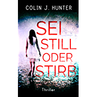 SEI STILL ODER STIRB Thriller (German Edition)