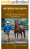 Between The Reins: A Continuing Journey Into Honest Horsemanship (The Journey into Honest Horsemanship Series Book 2)