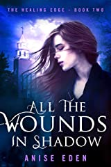 All the Wounds in Shadow: The Healing Edge - Book Two Paperback
