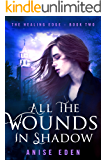 All the Wounds in Shadow: The Healing Edge - Book Two