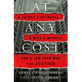 At Any Cost: A Father's Betrayal, a Wife's Murder, and a Ten-Year War for Justice