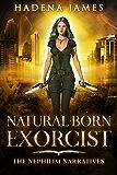 Natural Born Exorcist (Nephilim Narratives Book 1)