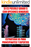 SI ES POSIBLE GANAR $ CON OPCIONES BINARIAS V2: Estrategia $$ para Principiantes y Expertos (Spanish Edition)