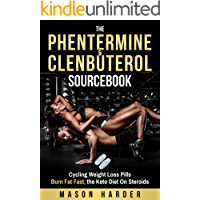 The Phentermine & Clenbuterol Sourcebook: Cycling Weight Loss Pills to Burn Fat Fast, the Keto Diet On Steroids