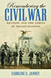 Remembering the Civil War: Reunion and the Limits of Reconciliation (Littlefield History of the Civil War Era)