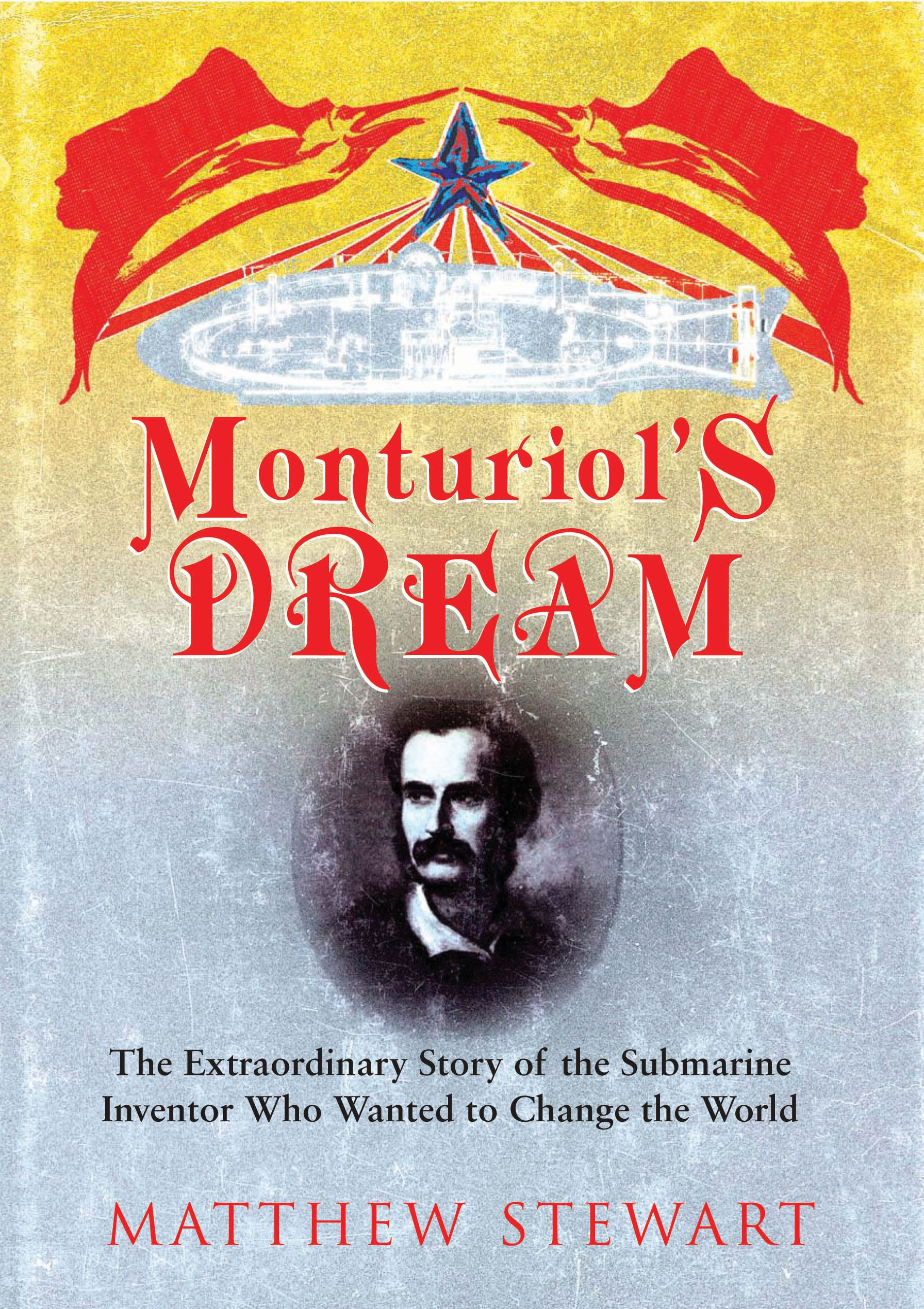 Monturiol's Dream : The Extraordinary Story of the Submarine Inventor Who Wanted to Save the World