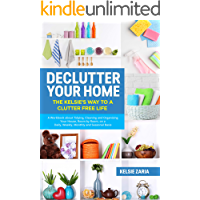 Declutter Your Home: The Kelsie's Way to a Clutter Free Life - A Workbook to Tidying, Cleaning and Organizing Your House…