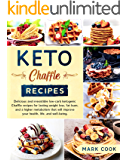 Keto Chaffle Recipes: Delicious and Irresistible Low-Carb Ketogenic Chaffle Recipes for Lasting Weight Loss, Fat Burn…