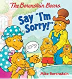 """The Berenstain Bears Say """"I'm Sorry!"""""""