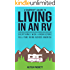 A Beginner's Guide to Living in an RV: Everything I Wish I Knew Before Full-Time RVing Across America