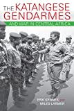 The Katangese Gendarmes and War in Central