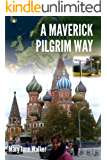 A Maverick Pilgrim Way: Get to know the Old World one step at a time, with a Kiwi adventurer's engrossing tale of family roots and ancient trails (with 581 images).