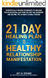 21 Day Healing Plan to Healthy Relationship Manifestation: A scientifically proven technique to unleash the devastation loss and become the ultimate lovable person