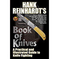Hank Reinhardt's Book of Knives: A Practical and Illustrated Guide to Knife Fighting (English Edition)