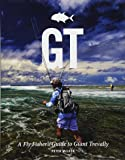 GT: A Flyfisher's Guide to Giant Trevally [Idioma Inglés]