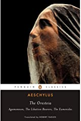 The Oresteia: Agamemnon, The Libation Bearers, The Eumenides (Penguin Classics) Paperback